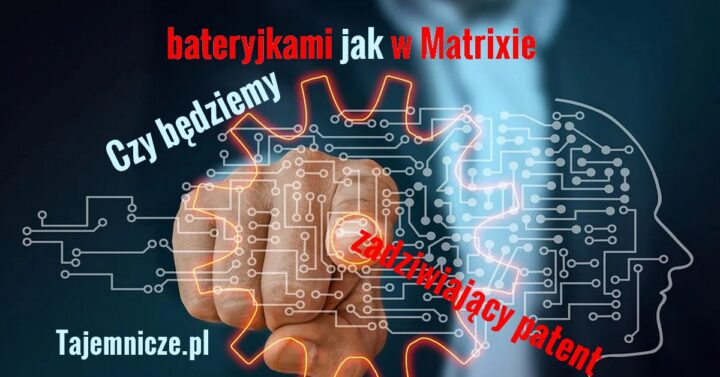tajemnicze.pl-patent-jak-w-matrixie-bedziemy-bateriami